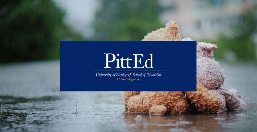 PittEd - School of Education Magazine - Helping Kids Cope with Trauma