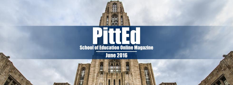 PittEd - School of Education Magazine - June 2016